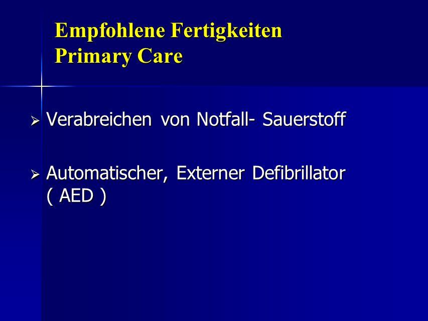 Empfohlene Fertigkeiten Primary Care Verabreichen von Notfall- Sauerstoff Verabreichen von Notfall- Sauerstoff Automatischer, Externer Defibrillator (