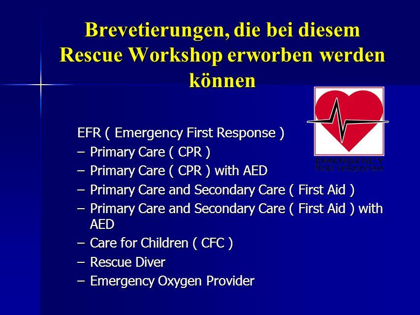 Brevetierungen, die bei diesem Rescue Workshop erworben werden können EFR ( Emergency First Response ) –Primary Care ( CPR ) –Primary Care ( CPR ) wit
