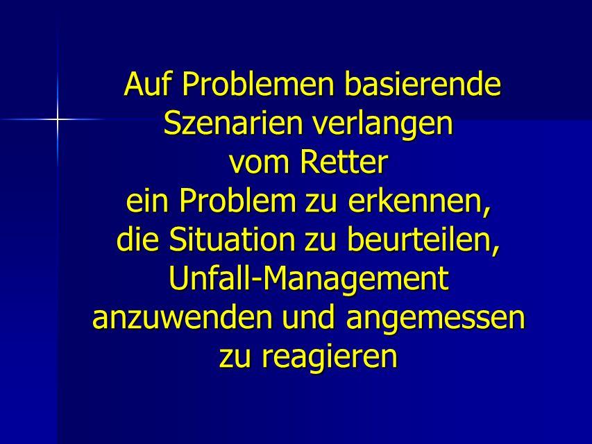 Auf Problemen basierende Szenarien verlangen vom Retter ein Problem zu erkennen, die Situation zu beurteilen, Unfall-Management anzuwenden und angemes