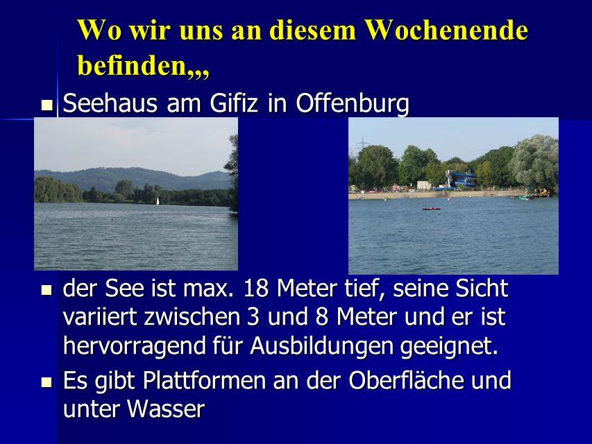 Wo wir uns an diesem Wochenende befinden,,, Seehaus am Gifiz in Offenburg Seehaus am Gifiz in Offenburg der See ist max. 18 Meter tief, seine Sicht va