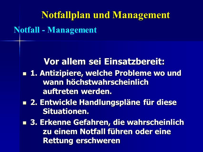 Notfallplan und Management Vor allem sei Einsatzbereit: 1. Antizipiere, welche Probleme wo und wann höchstwahrscheinlich auftreten werden. 1. Antizipi
