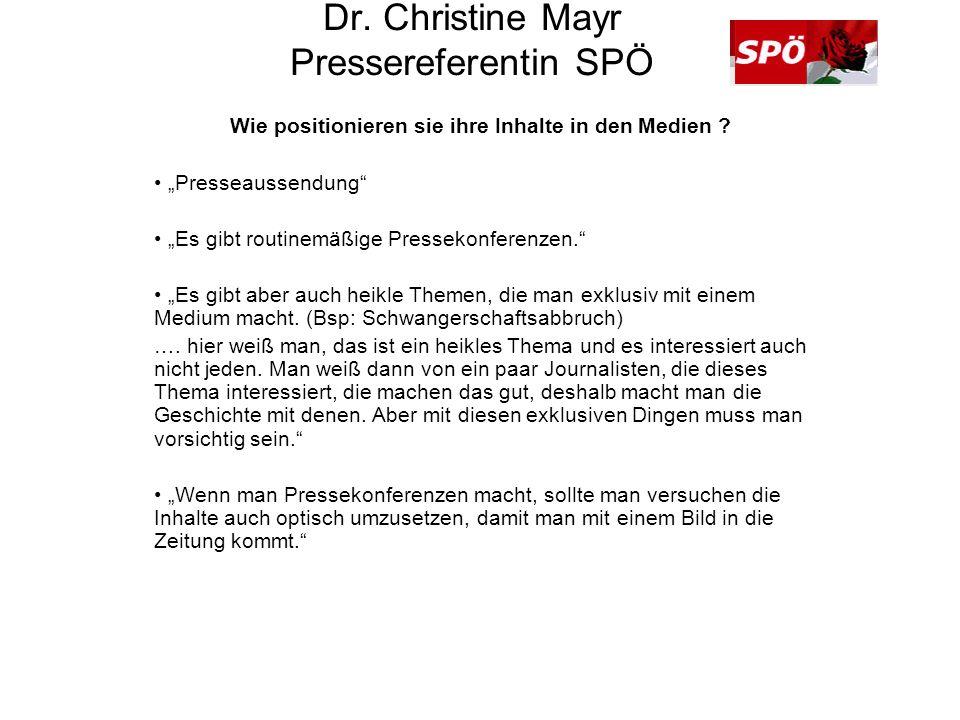 Dr. Christine Mayr Pressereferentin SPÖ Wie positionieren sie ihre Inhalte in den Medien ? Presseaussendung Es gibt routinemäßige Pressekonferenzen. E