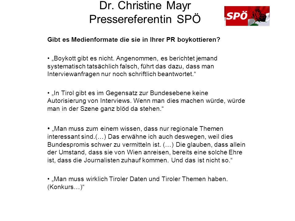 Dr. Christine Mayr Pressereferentin SPÖ Gibt es Medienformate die sie in Ihrer PR boykottieren? Boykott gibt es nicht. Angenommen, es berichtet jemand