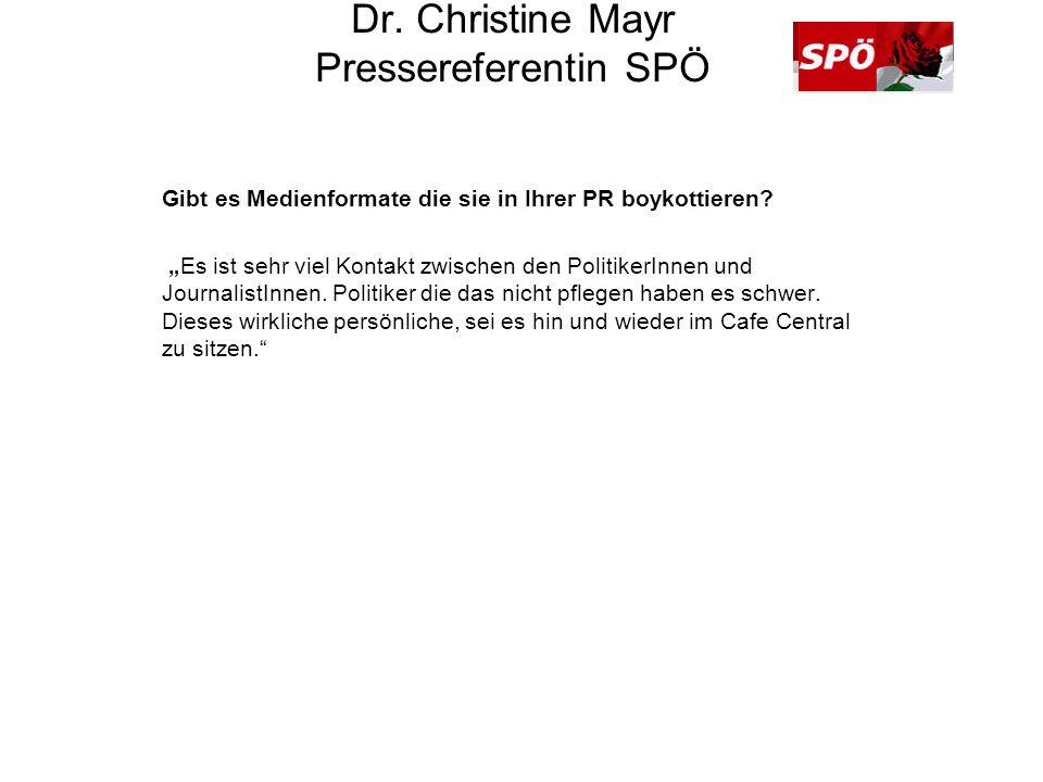 Dr. Christine Mayr Pressereferentin SPÖ Gibt es Medienformate die sie in Ihrer PR boykottieren? Es ist sehr viel Kontakt zwischen den PolitikerInnen u