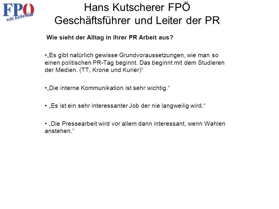 Hans Kutscherer FPÖ Geschäftsführer und Leiter der PR Wie sieht der Alltag in Ihrer PR Arbeit aus? Es gibt natürlich gewisse Grundvoraussetzungen, wie