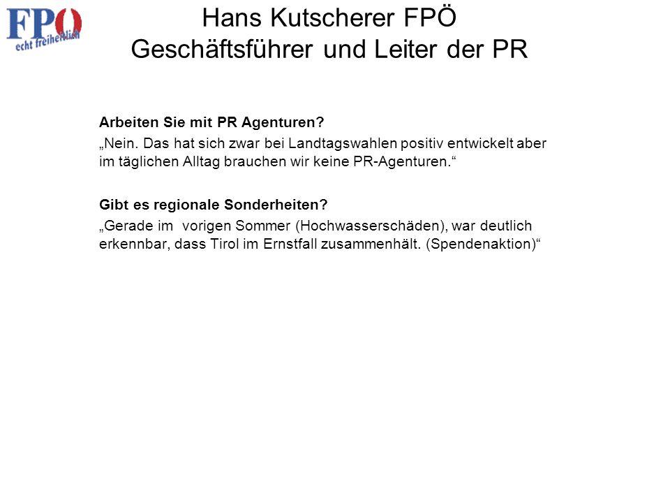 Hans Kutscherer FPÖ Geschäftsführer und Leiter der PR Arbeiten Sie mit PR Agenturen? Nein. Das hat sich zwar bei Landtagswahlen positiv entwickelt abe