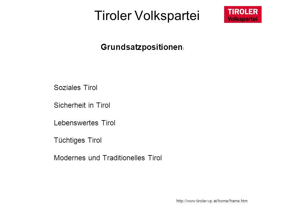Soziales Tirol Sicherheit in Tirol Lebenswertes Tirol Tüchtiges Tirol Modernes und Traditionelles Tirol Tiroler Volkspartei Grundsatzpositionen : http