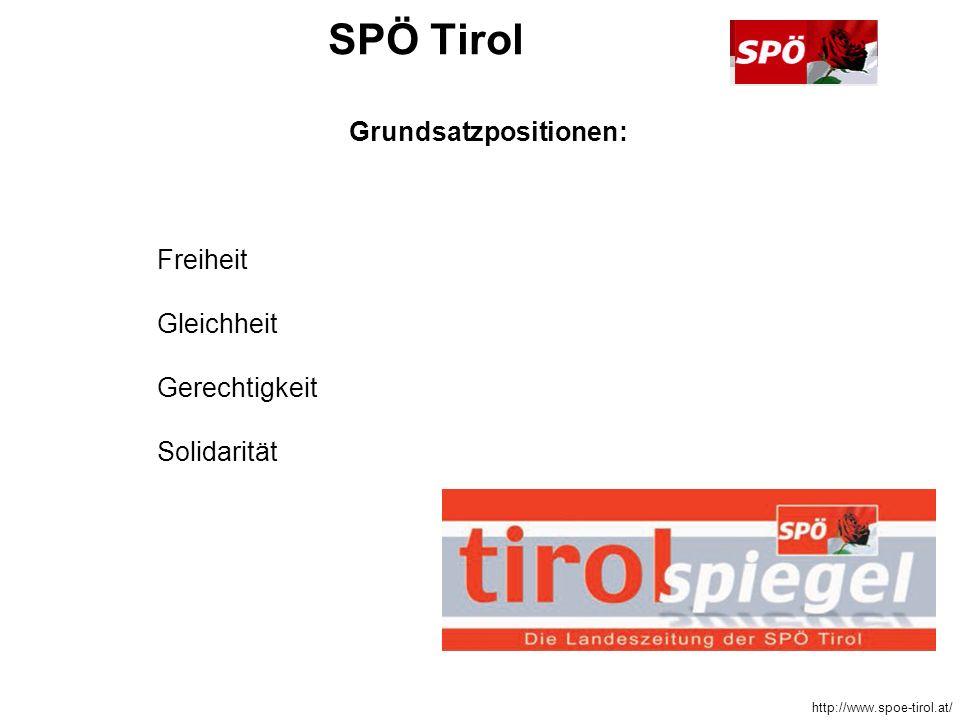 SPÖ Tirol Grundsatzpositionen: Freiheit Gleichheit Gerechtigkeit Solidarität http://www.spoe-tirol.at/