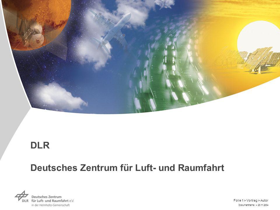 Dokumentname > 23.11.2004 Folie 1 > Vortrag > Autor DLR Deutsches Zentrum für Luft- und Raumfahrt