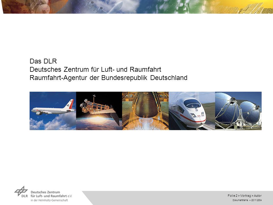 Dokumentname > 23.11.2004 Folie 2 > Vortrag > Autor Das DLR Deutsches Zentrum für Luft- und Raumfahrt Raumfahrt-Agentur der Bundesrepublik Deutschland