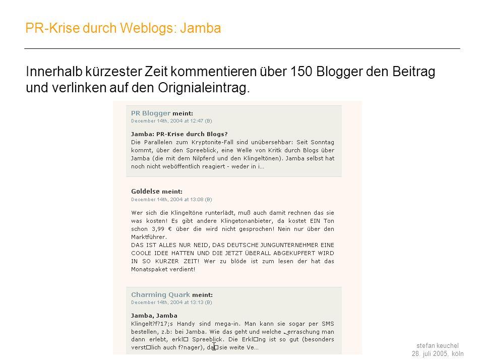 stefan keuchel 28. juli 2005, köln PR-Krise durch Weblogs: Jamba Innerhalb kürzester Zeit kommentieren über 150 Blogger den Beitrag und verlinken auf
