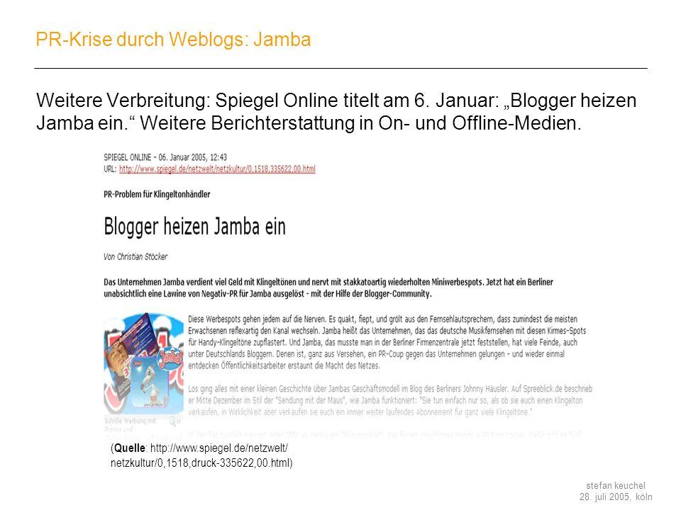 stefan keuchel 28. juli 2005, köln PR-Krise durch Weblogs: Jamba Weitere Verbreitung: Spiegel Online titelt am 6. Januar: Blogger heizen Jamba ein. We