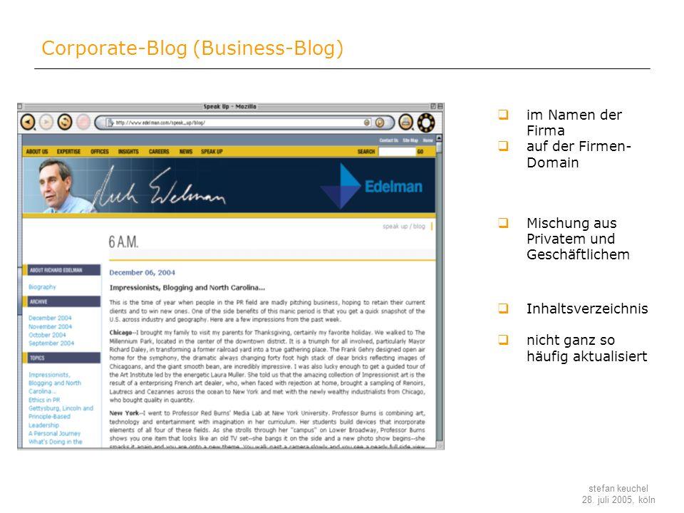 stefan keuchel 28. juli 2005, köln Corporate-Blog (Business-Blog) im Namen der Firma auf der Firmen- Domain Inhaltsverzeichnis nicht ganz so häufig ak