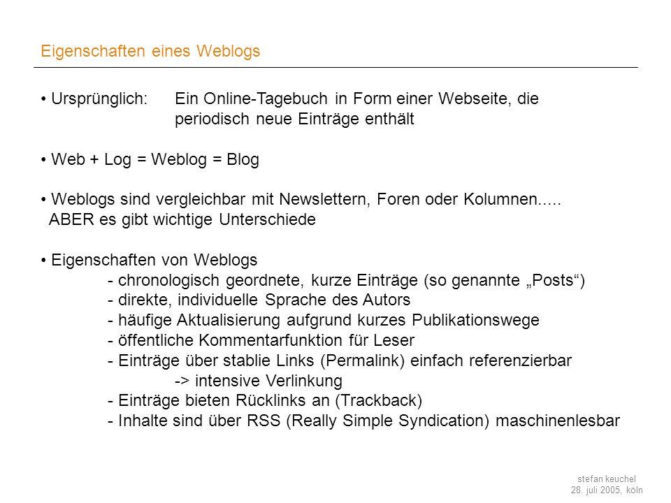 stefan keuchel 28. juli 2005, köln Eigenschaften eines Weblogs Ursprünglich: Ein Online-Tagebuch in Form einer Webseite, die periodisch neue Einträge