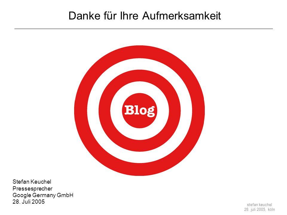 stefan keuchel 28. juli 2005, köln Danke für Ihre Aufmerksamkeit Stefan Keuchel Pressesprecher Google Germany GmbH 28. Juli 2005