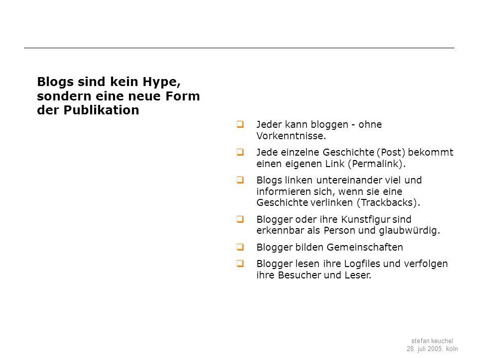 stefan keuchel 28. juli 2005, köln Blogs sind kein Hype, sondern eine neue Form der Publikation Jeder kann bloggen - ohne Vorkenntnisse. Jede einzelne