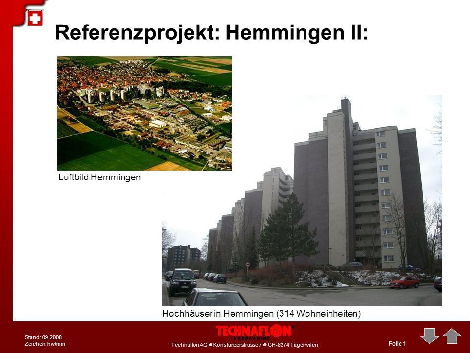 Technaflon AG Konstanzerstrasse 7 CH-8274 Tägerwilen Stand: 09-2008 Zeichen: hw/mm Folie 1 Referenzprojekt: Hemmingen II: Luftbild Hemmingen Hochhäuse