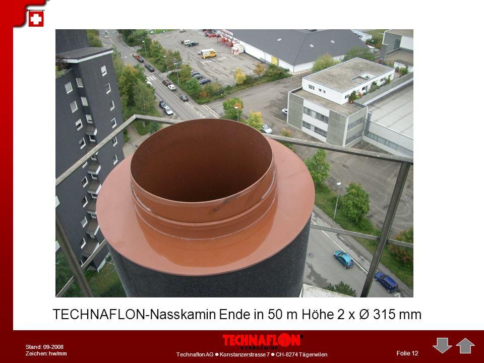 Technaflon AG Konstanzerstrasse 7 CH-8274 Tägerwilen Stand: 09-2008 Zeichen: hw/mm Folie 12 TECHNAFLON-Nasskamin Ende in 50 m Höhe 2 x Ø 315 mm