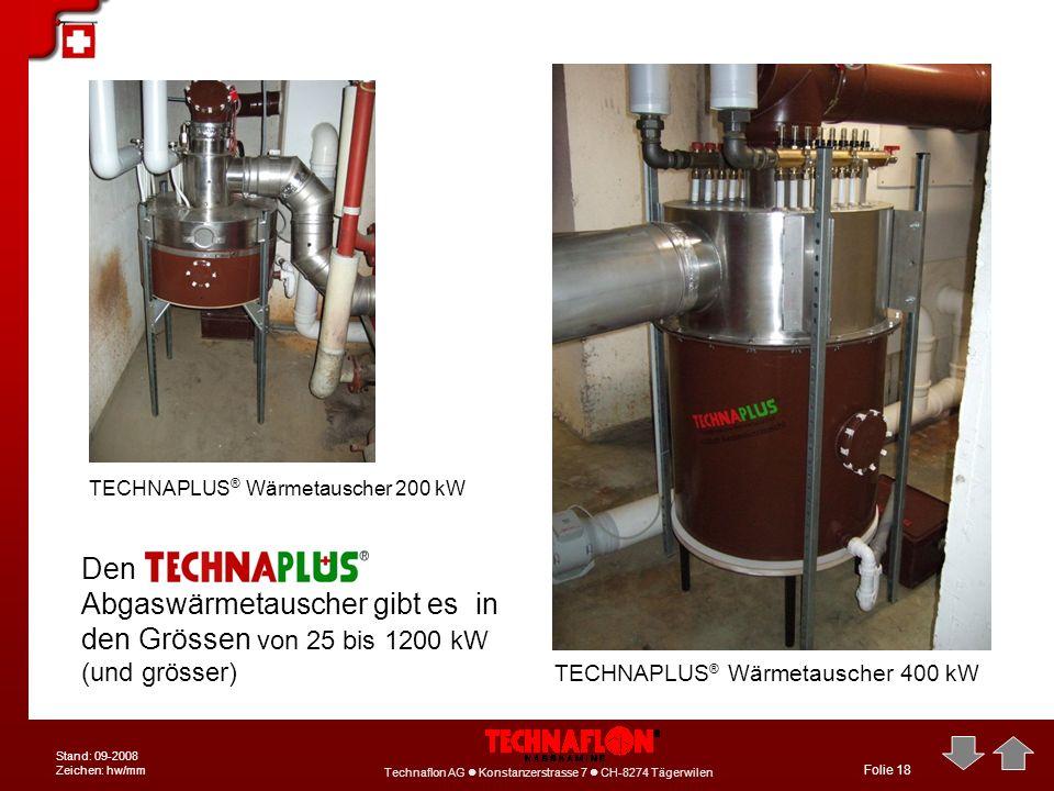 Technaflon AG Konstanzerstrasse 7 CH-8274 Tägerwilen Stand: 09-2008 Zeichen: hw/mm Folie 18 Den Abgaswärmetauscher gibt es in den Grössen von 25 bis 1