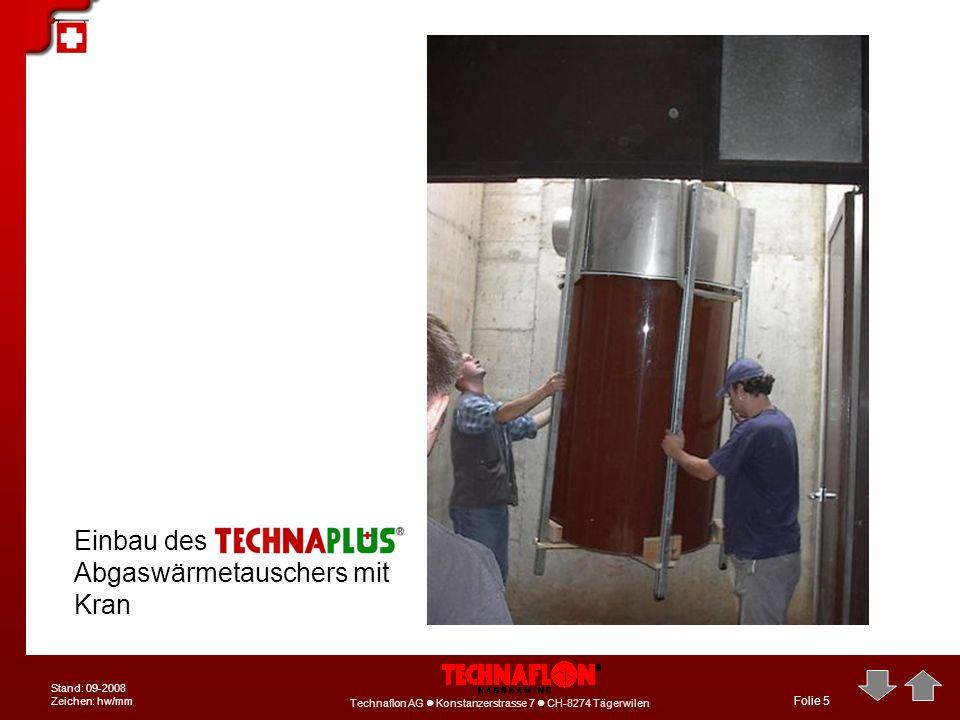 Technaflon AG Konstanzerstrasse 7 CH-8274 Tägerwilen Stand: 09-2008 Zeichen: hw/mm Folie 5 Einbau des Abgaswärmetauschers mit Kran