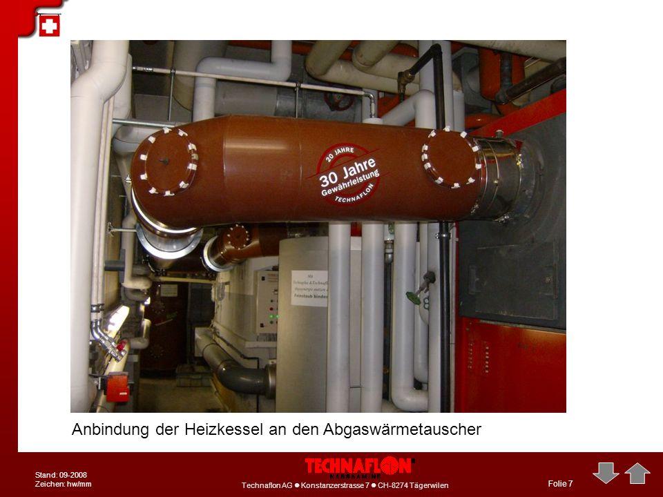 Technaflon AG Konstanzerstrasse 7 CH-8274 Tägerwilen Stand: 09-2008 Zeichen: hw/mm Folie 7 Anbindung der Heizkessel an den Abgaswärmetauscher