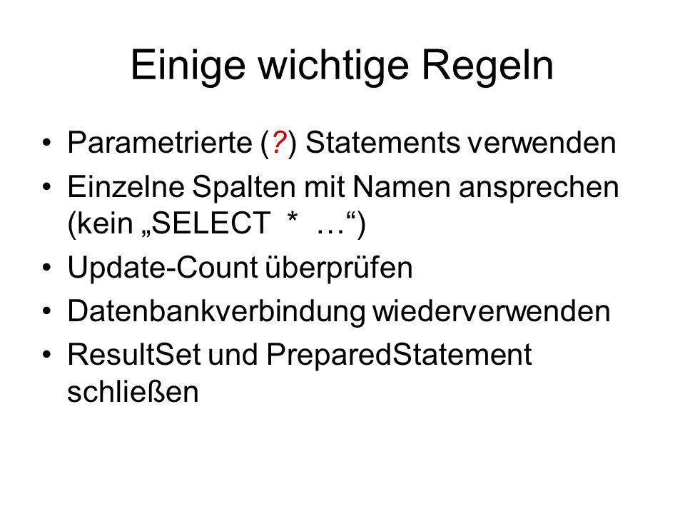 Einige wichtige Regeln Parametrierte (?) Statements verwenden Einzelne Spalten mit Namen ansprechen (kein SELECT * …) Update-Count überprüfen Datenban
