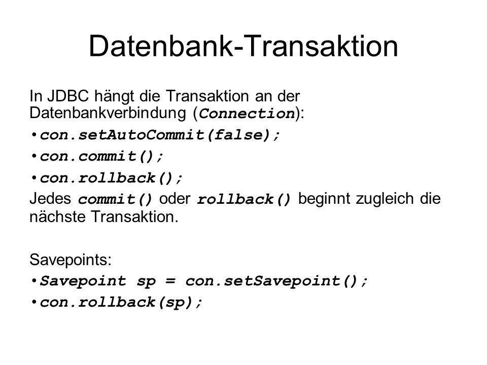 Datenbank-Transaktion In JDBC hängt die Transaktion an der Datenbankverbindung ( Connection ): con.setAutoCommit(false); con.commit(); con.rollback();