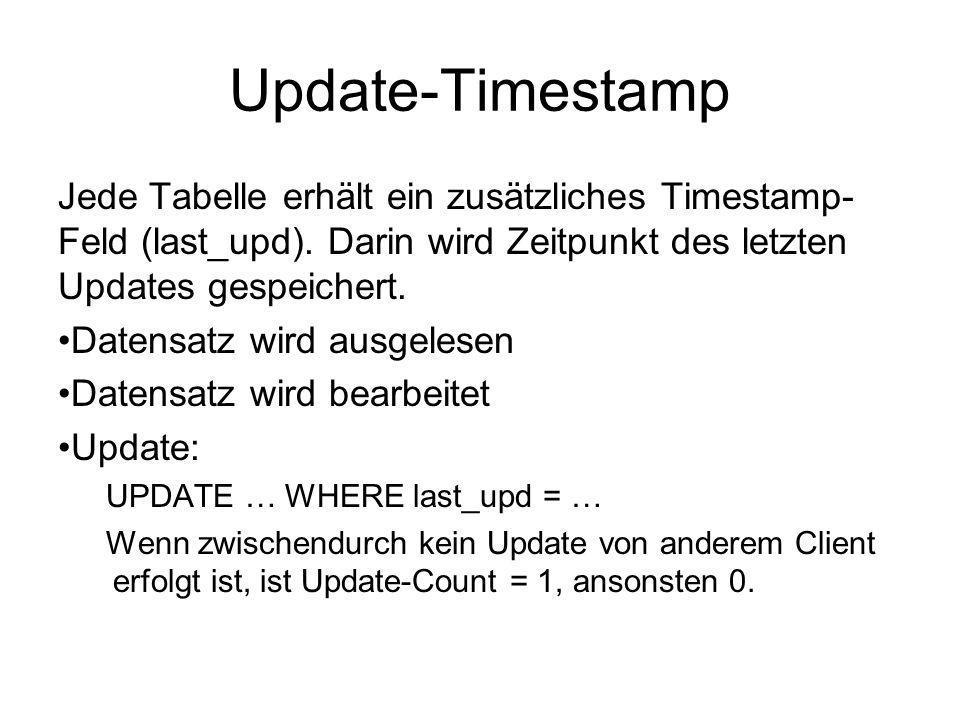 Update-Timestamp Jede Tabelle erhält ein zusätzliches Timestamp- Feld (last_upd). Darin wird Zeitpunkt des letzten Updates gespeichert. Datensatz wird