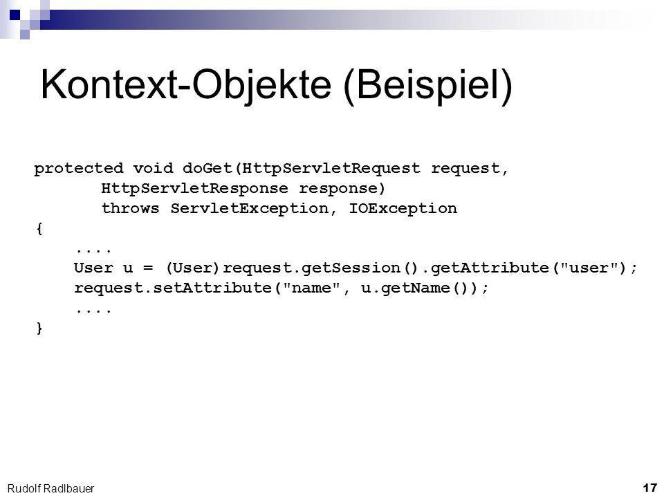 17 Rudolf Radlbauer Kontext-Objekte (Beispiel) protected void doGet(HttpServletRequest request, HttpServletResponse response) throws ServletException,
