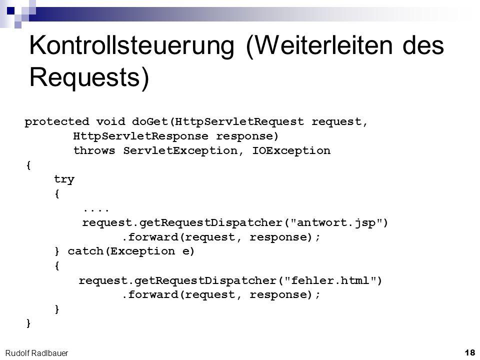 18 Rudolf Radlbauer Kontrollsteuerung (Weiterleiten des Requests) protected void doGet(HttpServletRequest request, HttpServletResponse response) throw