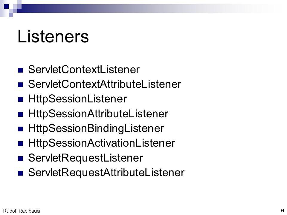 6 Rudolf Radlbauer Listeners ServletContextListener ServletContextAttributeListener HttpSessionListener HttpSessionAttributeListener HttpSessionBindin