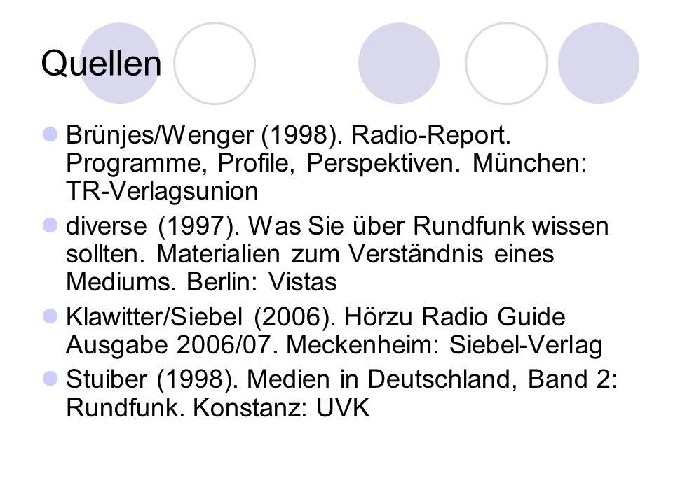 Quellen Brünjes/Wenger (1998). Radio-Report. Programme, Profile, Perspektiven. München: TR-Verlagsunion diverse (1997). Was Sie über Rundfunk wissen s