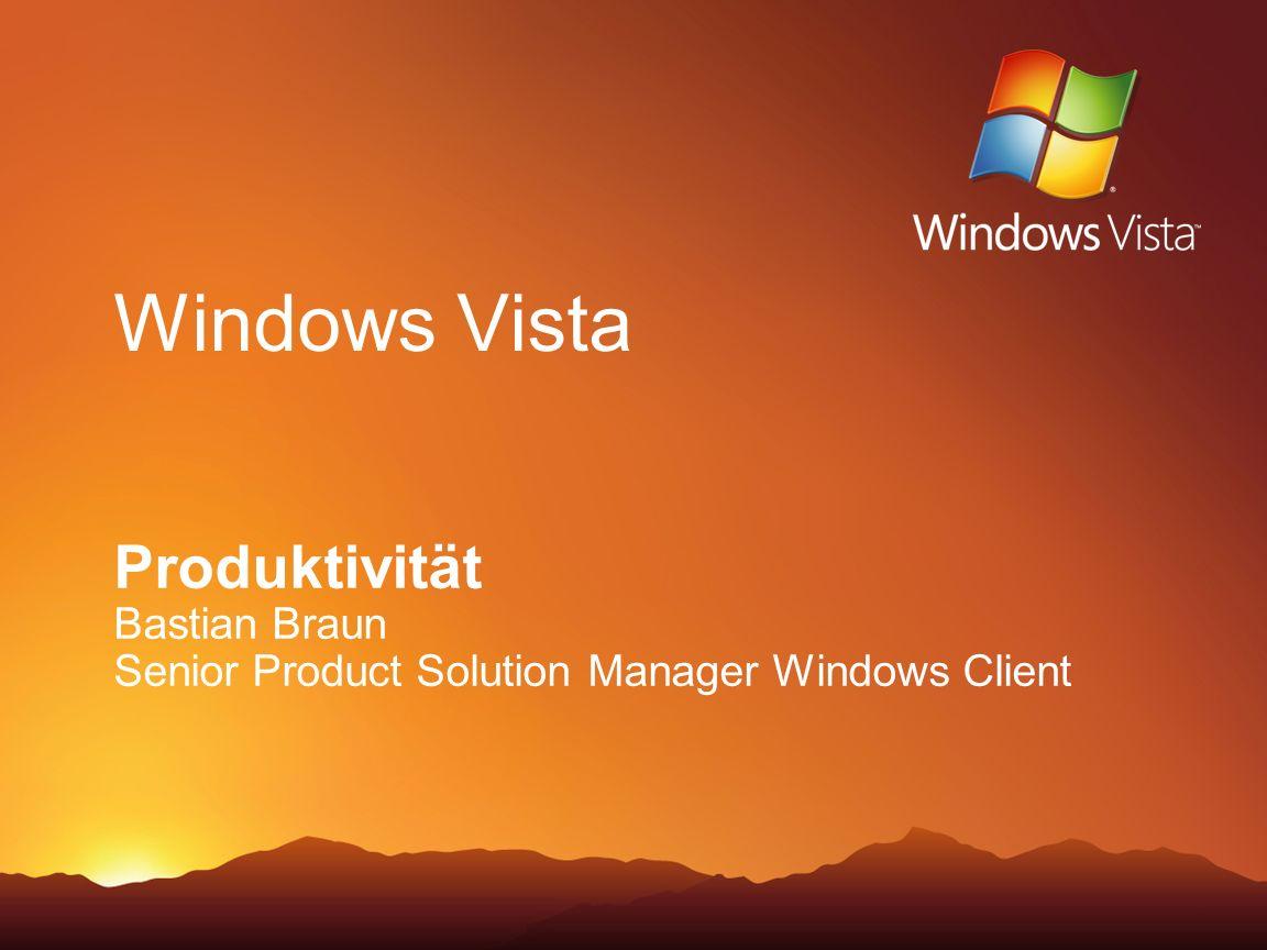 Windows Vista Produktivität Bastian Braun Senior Product Solution Manager Windows Client