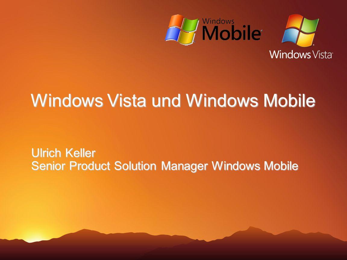 Windows Vista und Windows Mobile Ulrich Keller Senior Product Solution Manager Windows Mobile