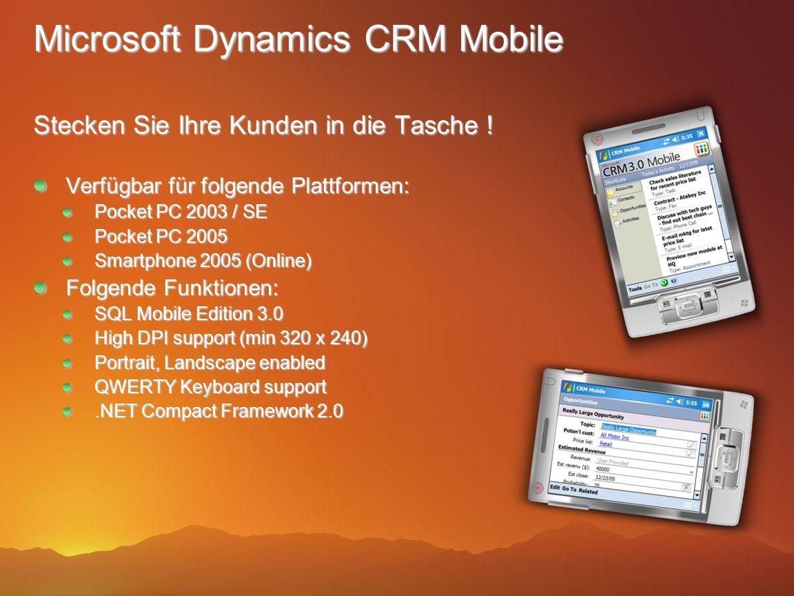 Microsoft Dynamics CRM Mobile Stecken Sie Ihre Kunden in die Tasche ! Verfügbar für folgende Plattformen: Pocket PC 2003 / SE Pocket PC 2005 Smartphon