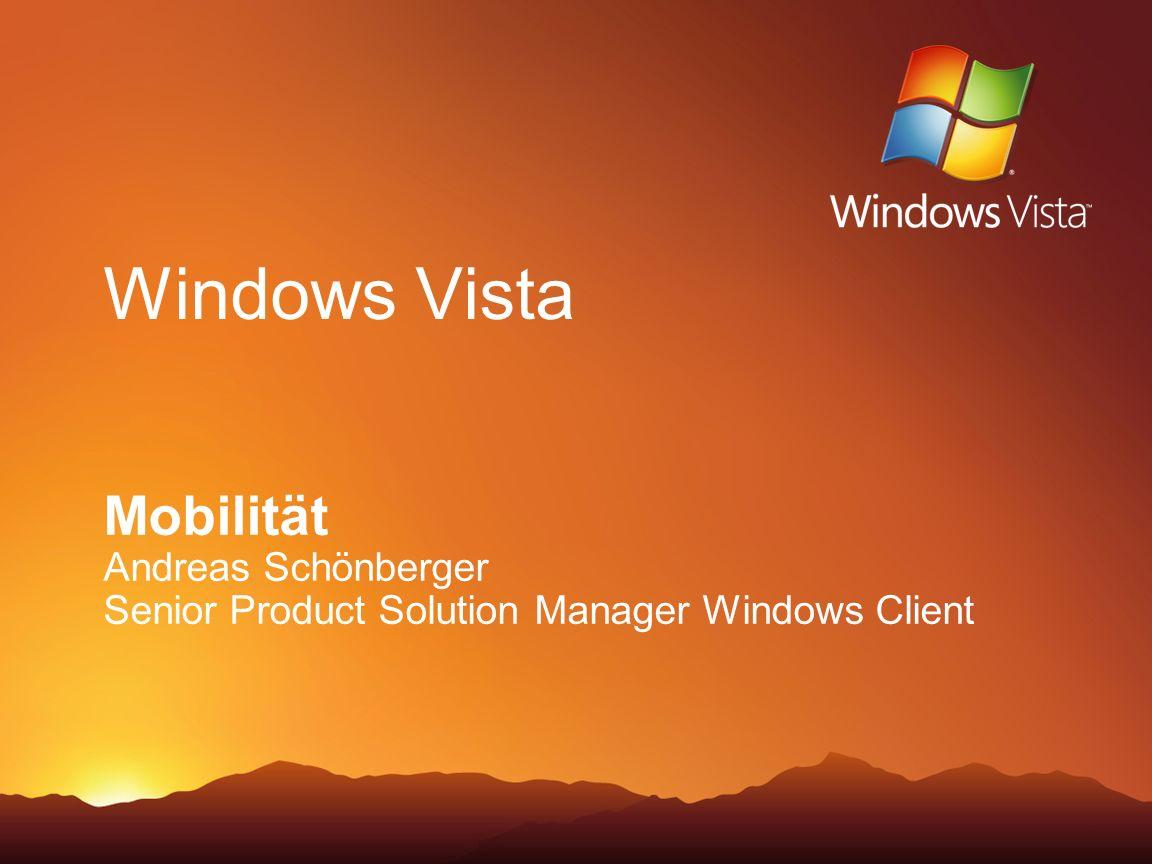 Windows Vista Mobilität Andreas Schönberger Senior Product Solution Manager Windows Client