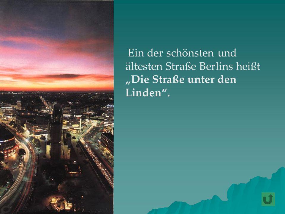 Ein der schönsten und ältesten Straße Berlins heißt Die Straße unter den Linden.