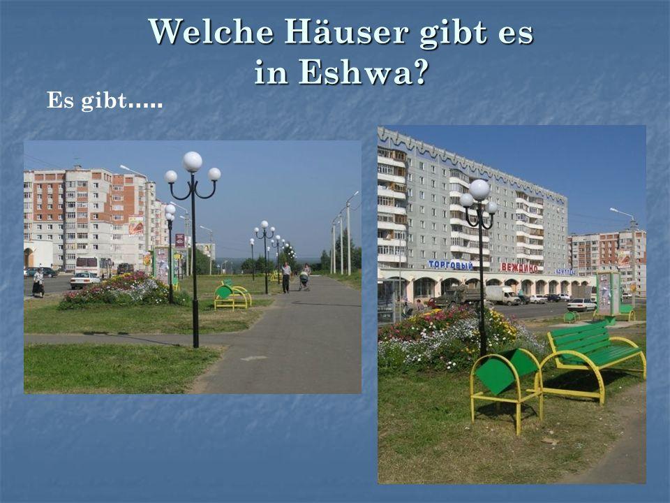 Welche Häuser gibt es in Eshwa? Es gibt …..