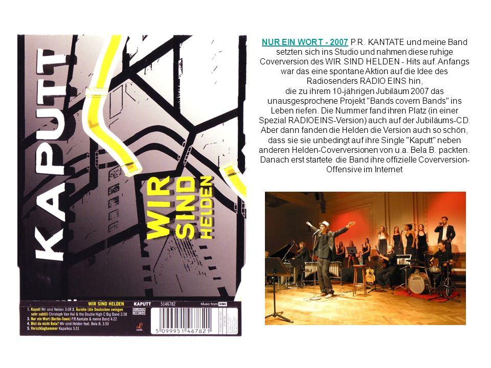 NUR EIN WORT - 2007NUR EIN WORT - 2007 P.R. KANTATE und meine Band setzten sich ins Studio und nahmen diese ruhige Coverversion des WIR SIND HELDEN -