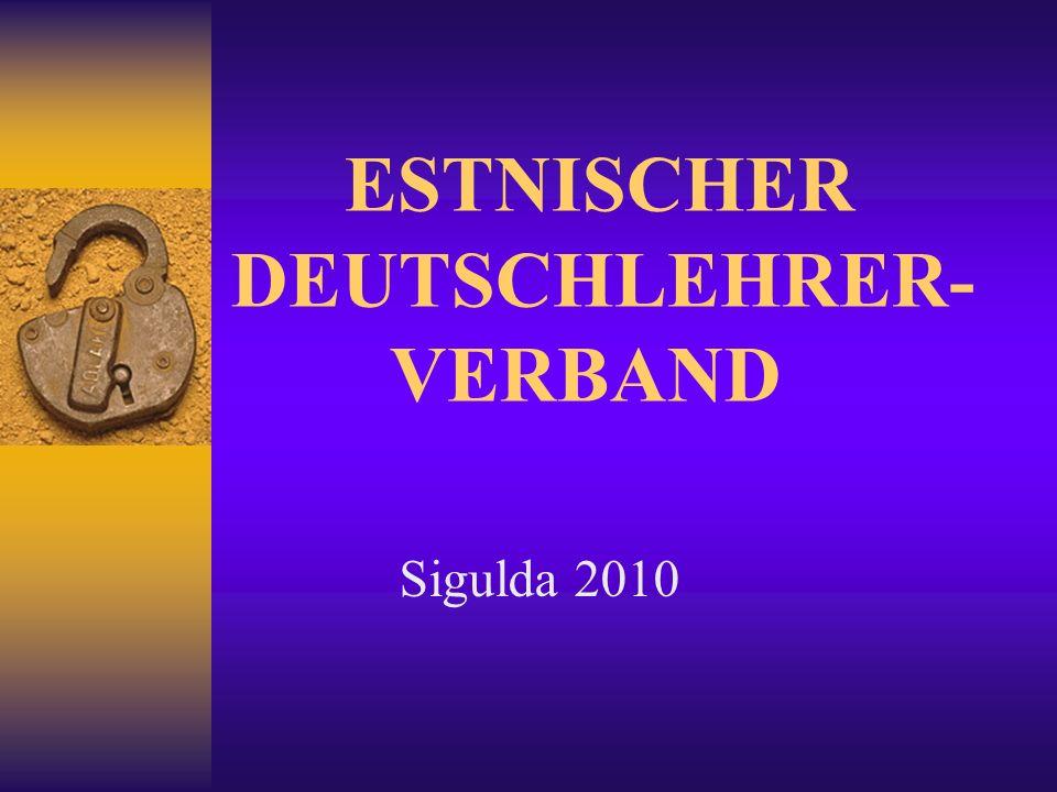ESTNISCHER DEUTSCHLEHRER- VERBAND Sigulda 2010