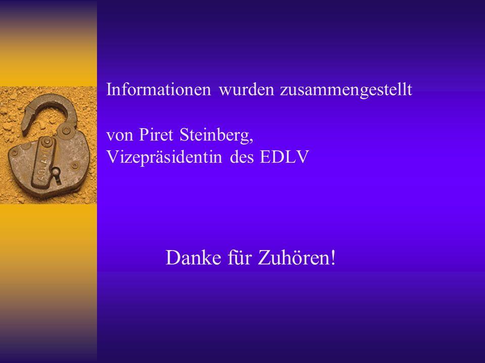 Informationen wurden zusammengestellt von Piret Steinberg, Vizepräsidentin des EDLV Danke für Zuhören!