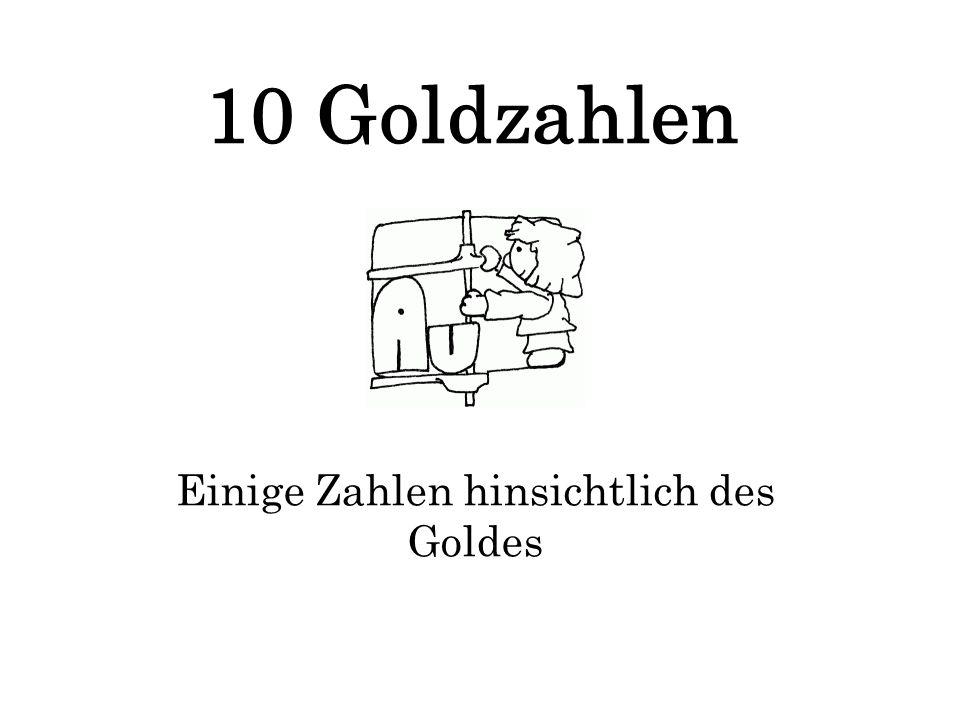 10 Goldzahlen Einige Zahlen hinsichtlich des Goldes