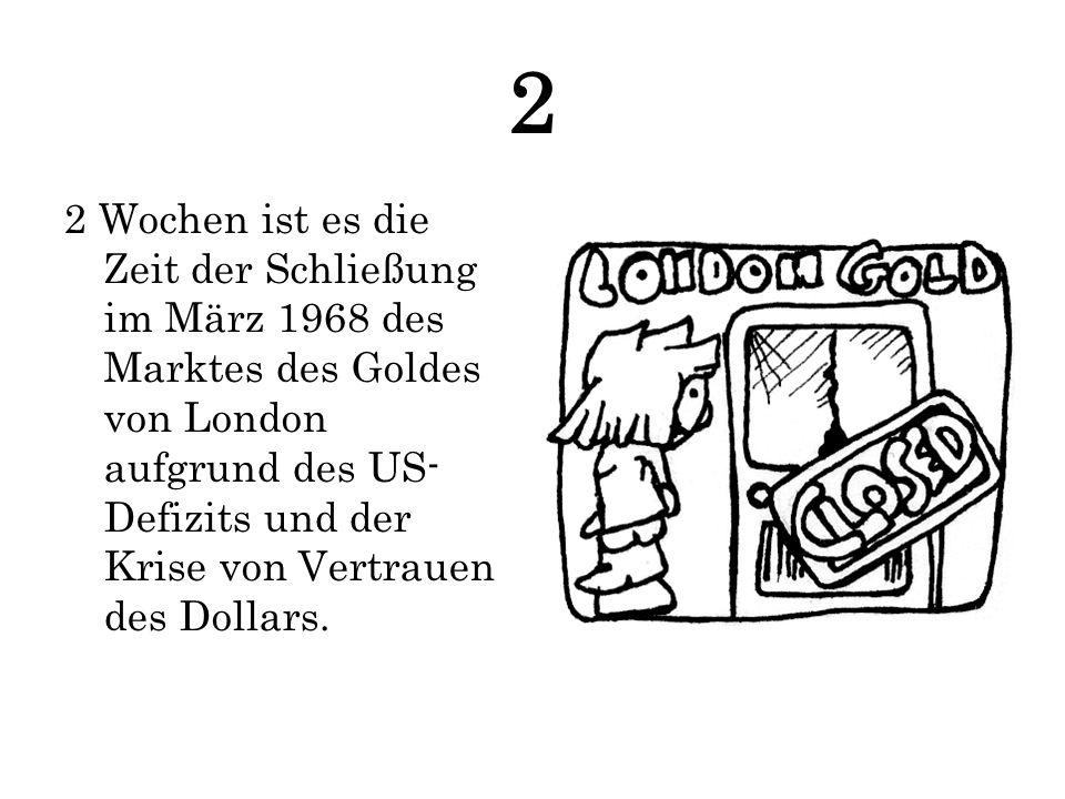2 2 Wochen ist es die Zeit der Schließung im März 1968 des Marktes des Goldes von London aufgrund des US- Defizits und der Krise von Vertrauen des Dol