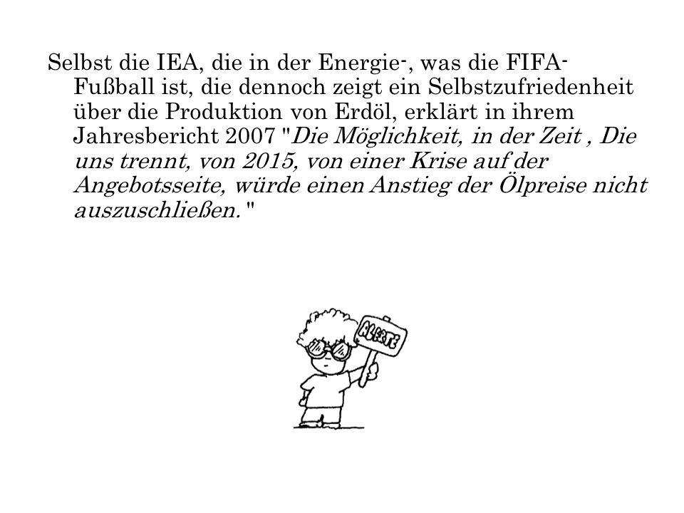 Selbst die IEA, die in der Energie-, was die FIFA- Fußball ist, die dennoch zeigt ein Selbstzufriedenheit über die Produktion von Erdöl, erklärt in ih