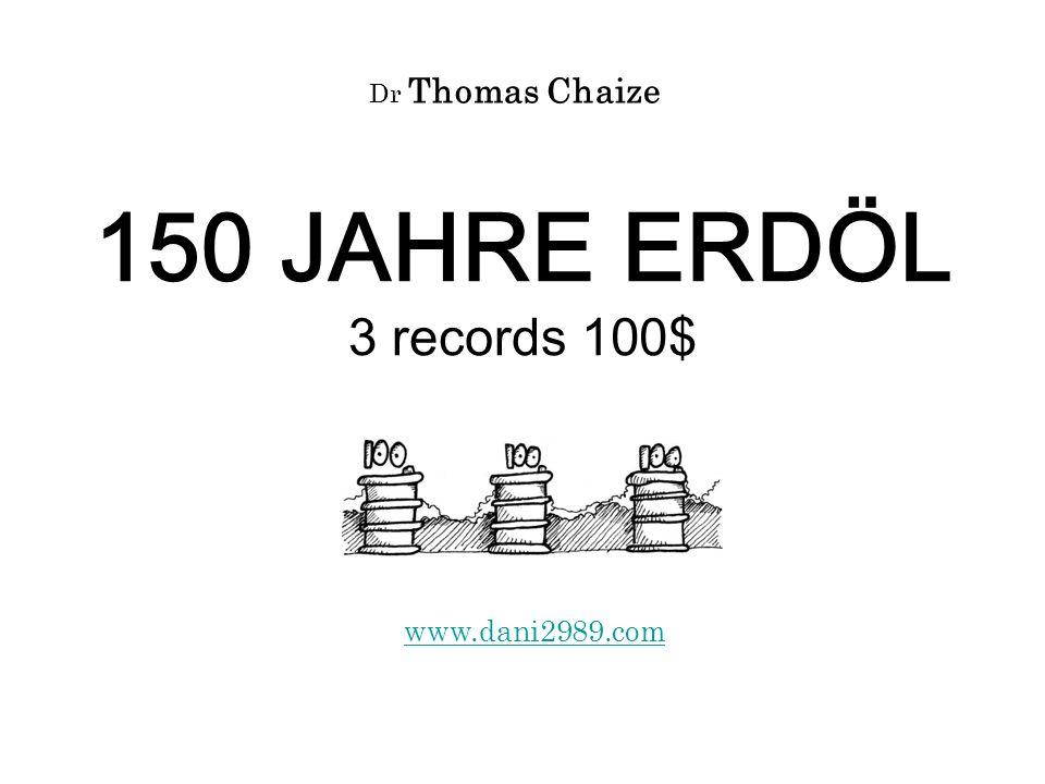 150 JAHRE ERDÖL 3 records 100$ www.dani2989.com Dr Thomas Chaize