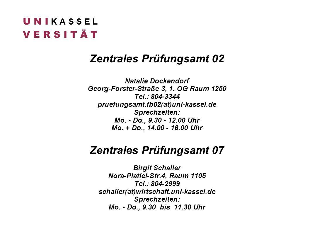 U N I K A S S E L V E R S I T Ä T Zentrales Prüfungsamt 02 Natalie Dockendorf Georg-Forster-Straße 3, 1. OG Raum 1250 Tel.: 804-3344 pruefungsamt.fb02