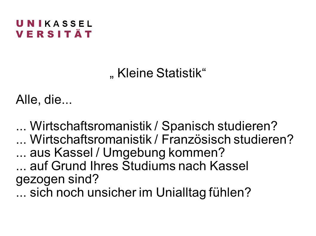 Kleine Statistik Alle, die...... Wirtschaftsromanistik / Spanisch studieren?... Wirtschaftsromanistik / Französisch studieren?... aus Kassel / Umgebun