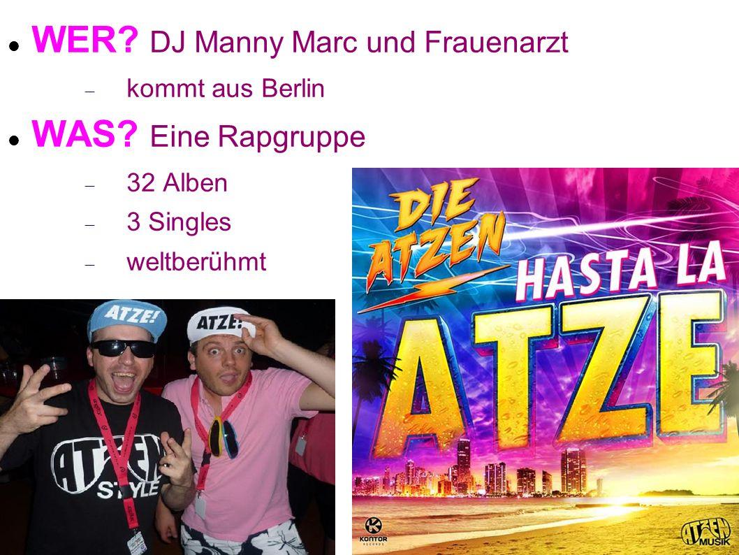 WER? DJ Manny Marc und Frauenarzt kommt aus Berlin WAS? Eine Rapgruppe 32 Alben 3 Singles weltberühmt