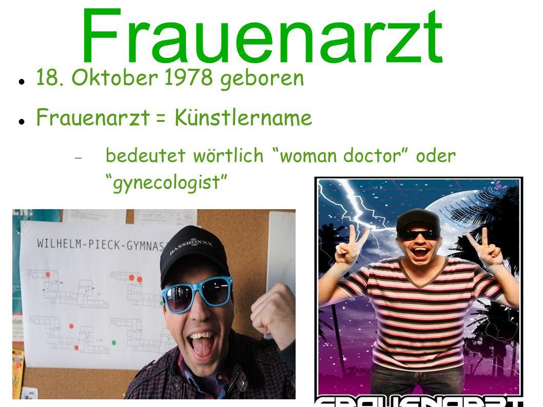 Frauenarzt 18. Oktober 1978 geboren Frauenarzt = Künstlername bedeutet wörtlich woman doctor oder gynecologist