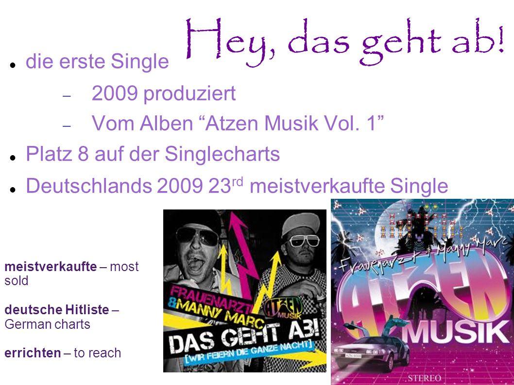 Hey, das geht ab! die erste Single 2009 produziert Vom Alben Atzen Musik Vol. 1 Platz 8 auf der Singlecharts Deutschlands 2009 23 rd meistverkaufte Si
